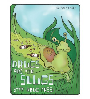 """Drugs are for Slugs -Stay Drug Free!"""