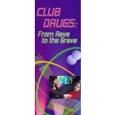 """Club Drugs: From Rave to the Grave"" Pamphlet"