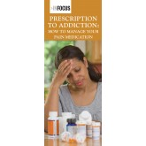 In Focus: Prescription to Addiction: How to Manage Your Pain Medication Pamphlet